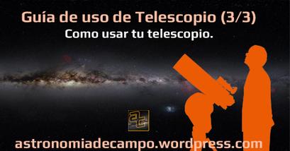 Guía de uso de Telescopio para iniciarse (3/3) Como usar tu telescopio. | Astronomía de campo | Scoop.it