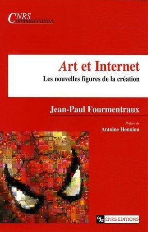 Art et Internet. Les nouvelles figures de la création. Jean-Paul Fourmentraux (2005) - #netart | Arts Numériques - anthologie de textes | Scoop.it
