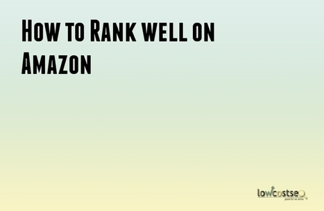 How to Rank well on Amazon | LOWCOSTSEO.CO | Scoop.it