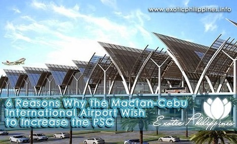 6 Reasons Why the Mactan-Cebu International Airport Wish to Increase the PSC - Exotic Philippines   Exotic Philippines   Scoop.it