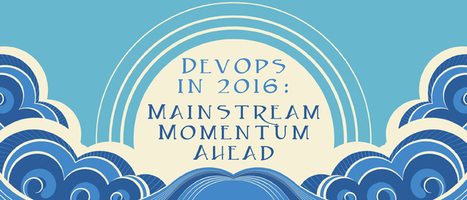DevOps in 2016: Mainstream Momentum Ahead - DevOps.com   I can explain it to you, but I can't understand it for you.   Scoop.it