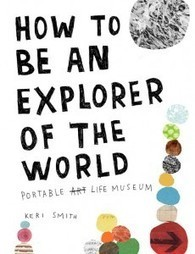 How to Be an Explorer of the World | Innovation and Creativity | Scoop.it