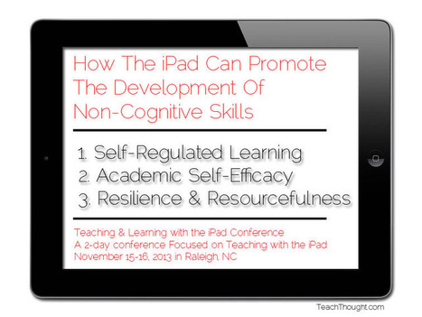 How The iPad Can Promote The Development Of Non-Cognitive Skills - TeachThought | 21st Century Learning | Scoop.it