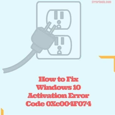 How to Fix Windows 10 Activation Error Code 0Xc004F074 | Windows Errors & Fixes | Scoop.it