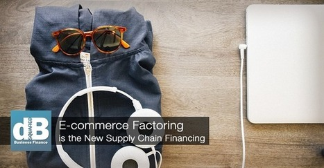 E-commerce Factoring is the New Supply Chain Financing | Business Support | Scoop.it