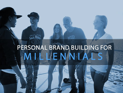 PERSONAL BRAND BUILDING FOR MILLENNIALS | Culturational Chemistry™ | Scoop.it