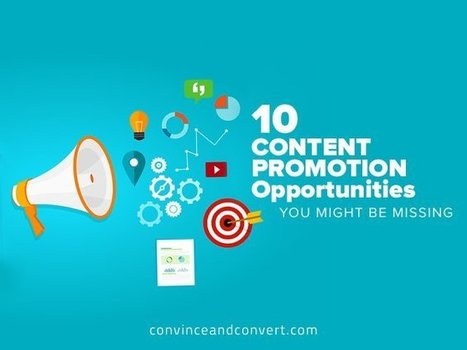 10 Content Promotion Opportunities You Might Be Missing | Digital Brand Marketing | Scoop.it