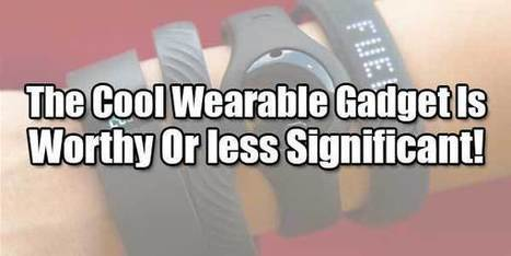 Wearable: The Cool Gadget Is Worthy Or Less Significant! | Augmented Reality | Scoop.it