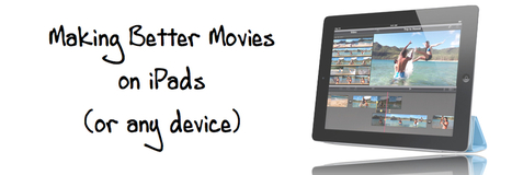 Helping Students Make Better Movies on iPad (or any device) | mlearn | Scoop.it