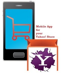 Why you need a mobile app for your Yahoo! Store | Yahoo Store Tips | Scoop.it