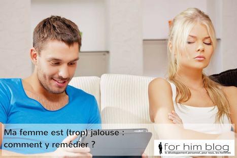 Ma femme est (trop) jalouse: comment y remédier? | For Him Blog | Scoop.it