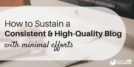 How to Sustain a Consistent, High-Quality Blog with Minimal Efforts | SEO | Scoop.it