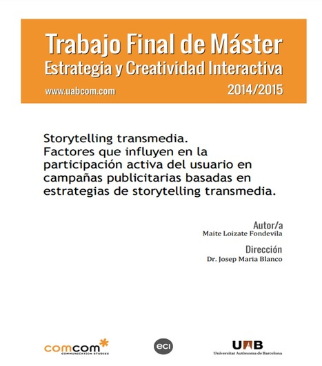 Storytelling transmedia. Factores que influyen en la participación activa del usuario e campañas publicitarias basadas e estrategias de storytelling transmedia / MaiteLoizateFondevila | Comunicación en la era digital | Scoop.it