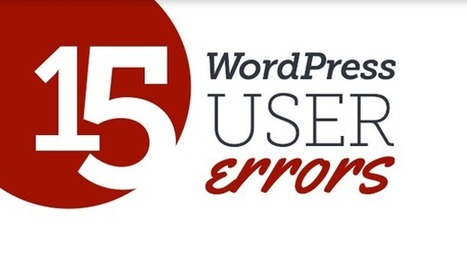 Infographie - 15 erreurs à ne pas faire dans Wordpress | Wordpress | Scoop.it