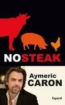 No Steak, le livre d'Aymeric Caron | Des 4 coins du monde | Scoop.it