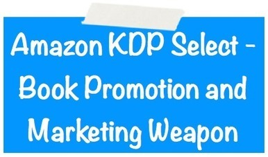 Amazon KDP Select - Book Promotion and Marketing Weapon | Marketing Help and Cool Stuff | Scoop.it