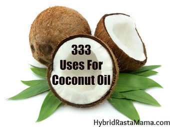 333 Uses For Coconut Oil - Hybrid Rasta Mama | Virgin coconut oil | Scoop.it