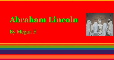Abraham Lincoln  by Megan F. | PresidentsoftheUS | Scoop.it