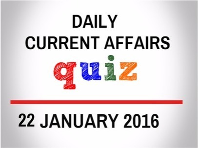Current Affairs Quiz for 22 January 2016 - Daily Jankari - Current Affairs | Daily jankari | Scoop.it