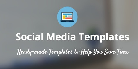 15 New Social Media Templates to Save You Even More Time | eLearning in a ever changing world | Scoop.it