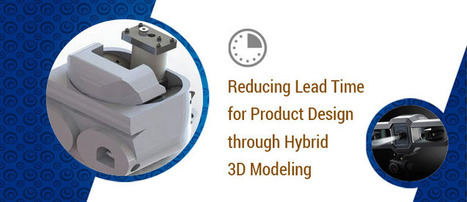 Reducing Lead Time for Product Design through Hybrid 3D Modeling   Mechanical 3D Modelling   Scoop.it