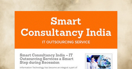 Smart Consultancy India – IT Outsourcing Services a Smart Step during Recession | ITconsultancyservices | Scoop.it