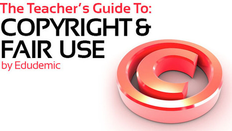 The Teacher's Guide To Copyright And Fair Use - Edudemic | Education Newsletters & Portals | Scoop.it