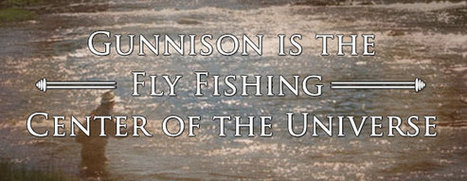Gunnison Valley is the Center of the Fly Fishing Universe | Fly Fishing | Scoop.it
