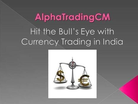 Forex Currency Trading in India - Alpha Trading CM Ppt Presentation   Alpha Trade CM - Forex Trading & Brokers India   Scoop.it