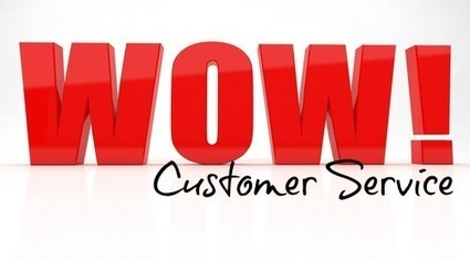 Creating a WOW Customer Experience Every Time | Customer Experience | Scoop.it