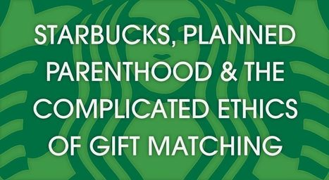Starbucks, Planned Parenthood & the Complicated Ethics of Gift Matching | News Not Covered by the MSM | Scoop.it