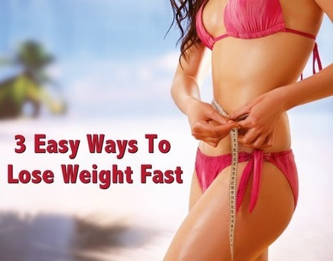 How To Lose Weight Fast; 3 Easy Ways to Lose 20 Pounds | Health Tips by HNBT healthnbodytips-com | Scoop.it