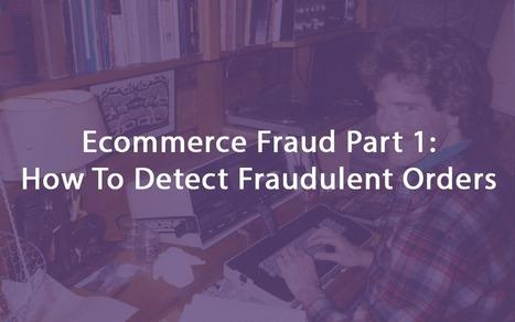 Ecommerce Fraud Part 1: How To Detect Fraudulent Orders - Sellbrite | fraude en ecommerce | Scoop.it