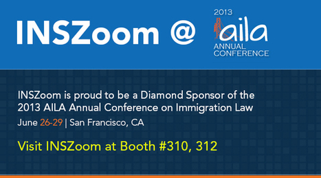 Everything You Need to Connect with INSZoom at the 2013 AILA Annual Conference | Immigration Blog - Latest Immigration & I9 compliance News : INSZoom | technology | Scoop.it