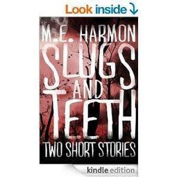 Slugs and Teeth - Two Paranormal Short Stories (M.E. Harmon- The Short Stories Book 1) | FreeEbooks | Scoop.it