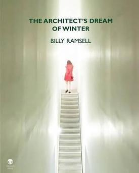 Alex Runchman reviews The Architect's Dream of Winter by Billy Ramsell | Stinging Fly | The Irish Literary Times | Scoop.it
