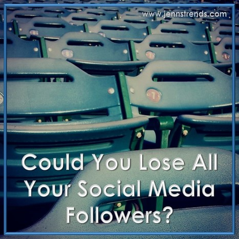 Could You Lose All Your Social Media Followers? - Jenn's Trends | digital marketing strategy | Scoop.it