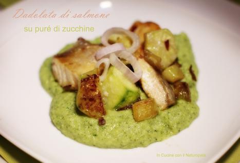 Dadolata di salmone su puré di zucchine tiepido   Gusto e Passione   Scoop.it
