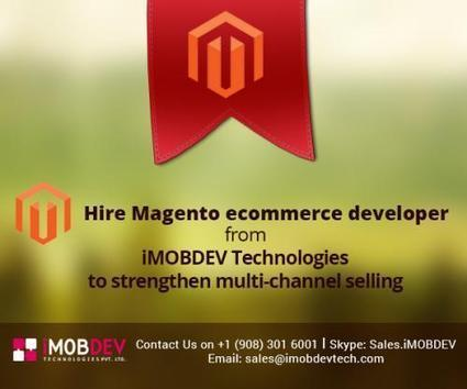 Hire Magento ecommerce developer from iMOBDEV Technologies to strengthen multi-channel selling by iMOBDEV Technologies | Hire Open Source Web Developer | Scoop.it