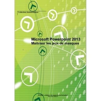 cahier d autoformation PowerPoint : maitriser les jeux de masques | Nos ouvrages pédagogiques sur la bureautique | Scoop.it