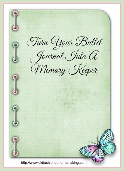Turn Your Bullet Journal Into A Memory Keeper | Old Fashioned Homemaking | Homemaking | Scoop.it