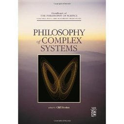 Philosophy of Complex Systems, Volume 10 (Handbook of the Philosophy of Science) | Social Foraging | Scoop.it