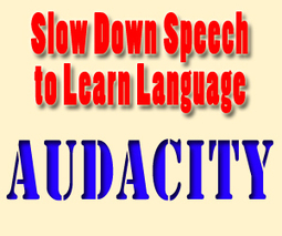 Slow Down Speech to Learn Language | Creating and editing audio with Audacity | Scoop.it