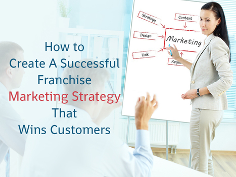 How to Create A Successful Franchise Marketing Strategy That Wins Customers   Social Media, Web Marketing, Blogging & Search Engines   Scoop.it