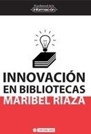 Innovación en bibliotecas, de Maribel Riaza | Libros El profesional de la información | Scoop.it