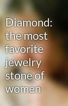 Diamond: the most favorite jewelry stone of women - Wattpad   Online Shopping Products   Scoop.it