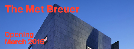 The Met Breuer - Opening March 2016 Exhibitions | The Metropolitan Museum of Art | Art contemporain, photo & multimédias | Scoop.it