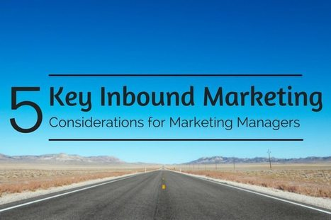 5 Key Inbound Marketing Considerations for Marketing Managers | Inbound and Content Marketing | Scoop.it