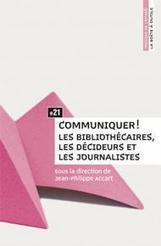 Communiquer ! Les bibliothécaires, les décideurs et les journalistes #21 | Enssib | Actus de Bib. | Scoop.it