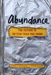 Abundance the Book – by Peter Diamandis and Steven Kotler | Anthrofutures | Scoop.it